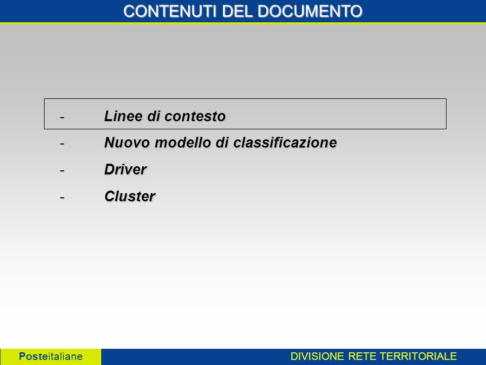 DIVISIONE RETE TERRITORIALE Posteitaliane CONTENUTI DEL DOCUMENTO - Linee di contesto - Nuovo modello di classificazione - Driver - Cluster