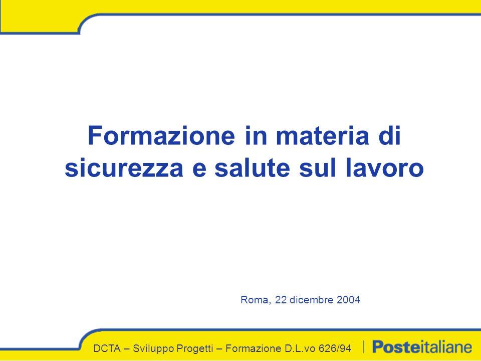 DCTA – Sviluppo Progetti – Formazione D.L.vo 626/94 Formazione in materia di sicurezza e salute sul lavoro Roma, 22 dicembre 2004