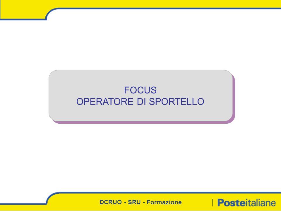 DCRUO - SRU - Formazione FOCUS OPERATORE DI SPORTELLO FOCUS OPERATORE DI SPORTELLO