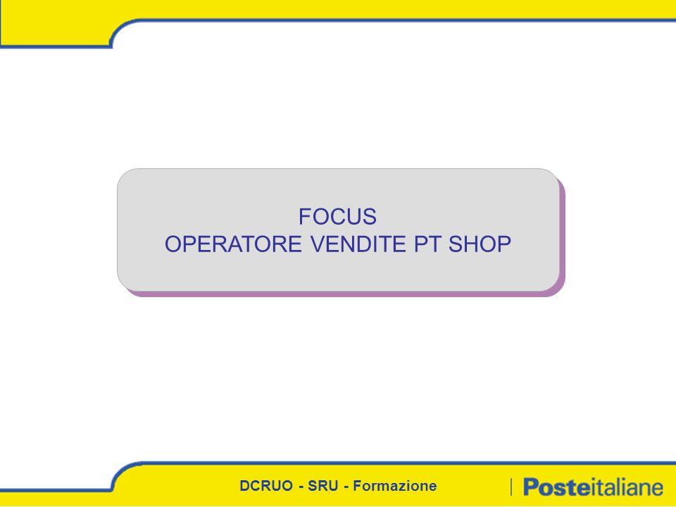 DCRUO - SRU - Formazione FOCUS OPERATORE VENDITE PT SHOP FOCUS OPERATORE VENDITE PT SHOP