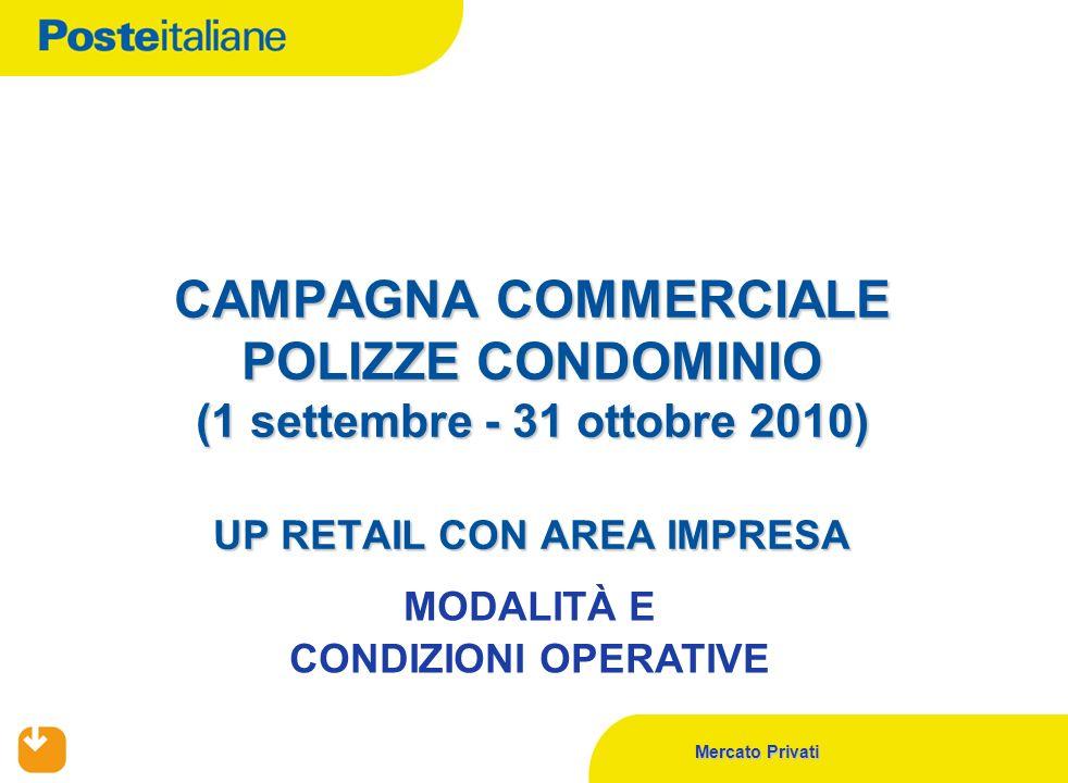 Mercato Privati CAMPAGNA COMMERCIALE POLIZZE CONDOMINIO (1 settembre - 31 ottobre 2010) UP RETAIL CON AREA IMPRESA MODALITÀ E CONDIZIONI OPERATIVE