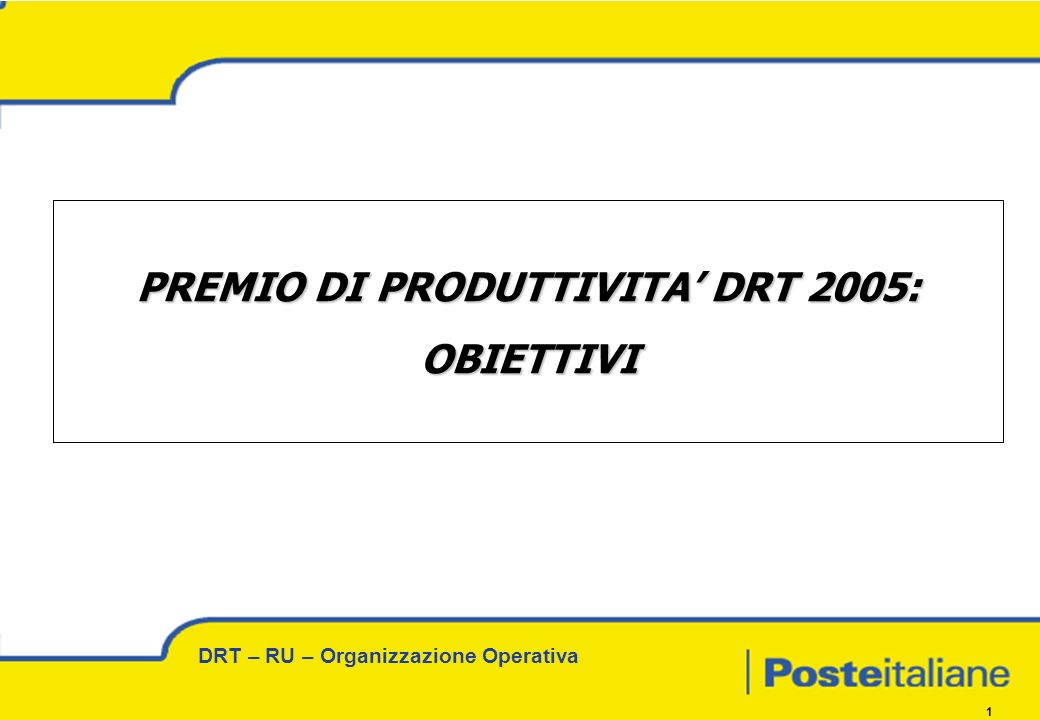 DRT – RU – Organizzazione Operativa 1 PREMIO DI PRODUTTIVITA DRT 2005: OBIETTIVI
