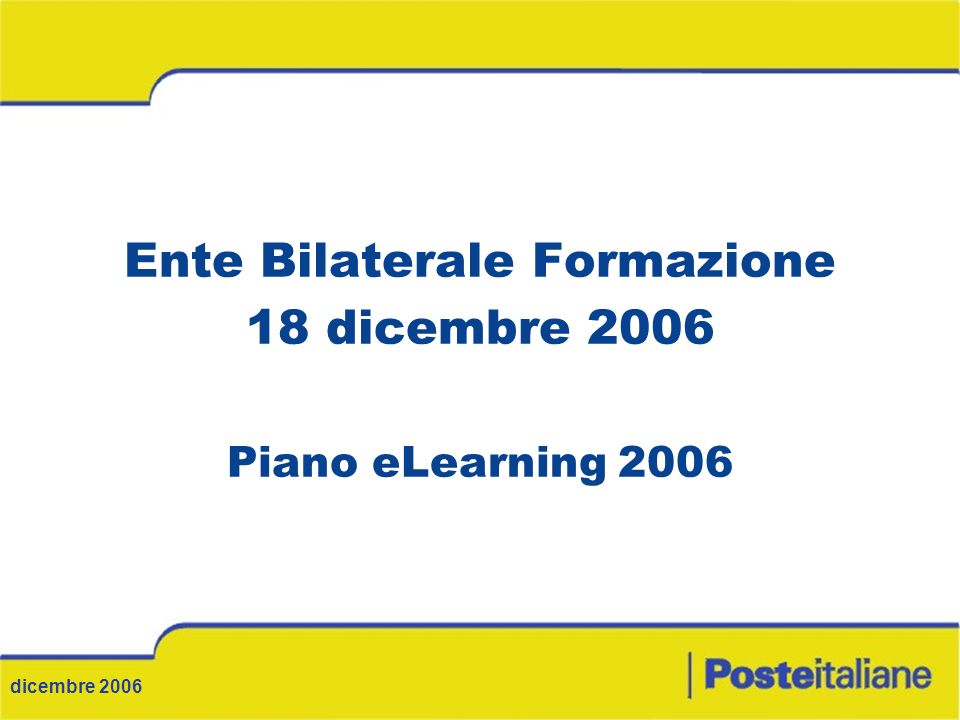 Ente Bilaterale Formazione 18 dicembre 2006 Piano eLearning 2006 dicembre 2006
