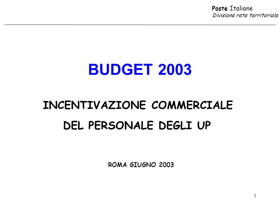 Poste Italiane Divisione rete territoriale 1 DEL PERSONALE DEGLI UP BUDGET 2003 INCENTIVAZIONE COMMERCIALE ROMA GIUGNO 2003