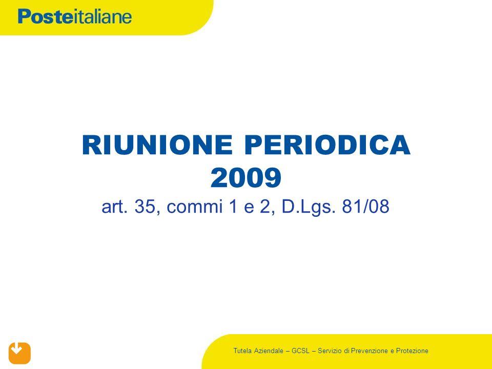 Tutela Aziendale – GCSL – Servizio di Prevenzione e Protezione RIUNIONE PERIODICA 2009 art. 35, commi 1 e 2, D.Lgs. 81/08