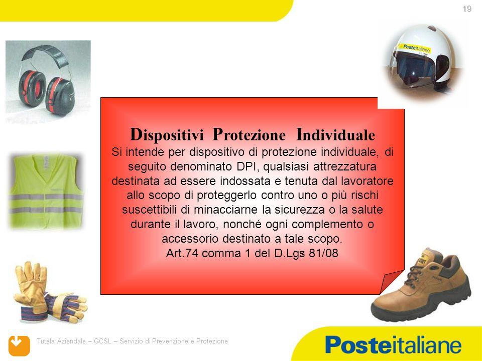 05/02/2014 Tutela Aziendale – GCSL – Servizio di Prevenzione e Protezione 19 D ispositivi P rotezione I ndividuale Si intende per dispositivo di prote