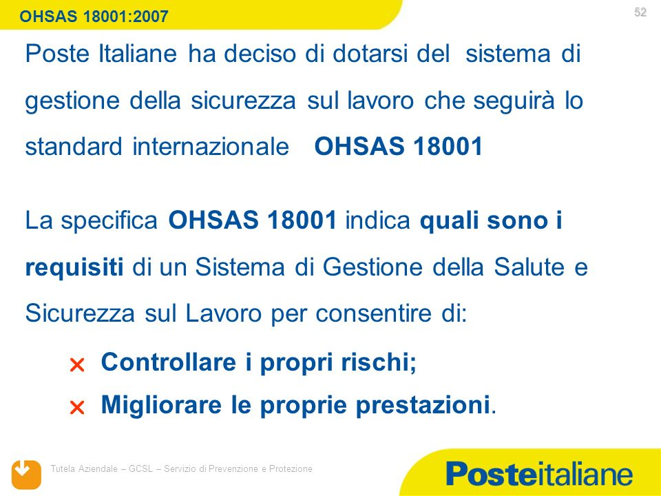 05/02/2014 Tutela Aziendale – GCSL – Servizio di Prevenzione e Protezione 52 La specifica OHSAS 18001 indica quali sono i requisiti di un Sistema di G