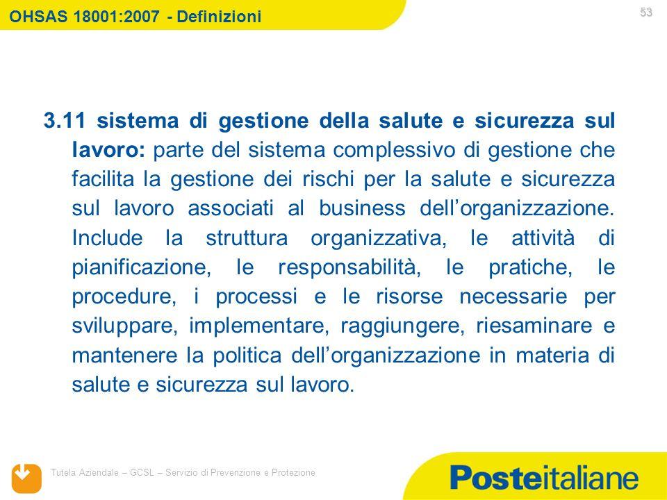 05/02/2014 Tutela Aziendale – GCSL – Servizio di Prevenzione e Protezione 53 3.11 sistema di gestione della salute e sicurezza sul lavoro: parte del s