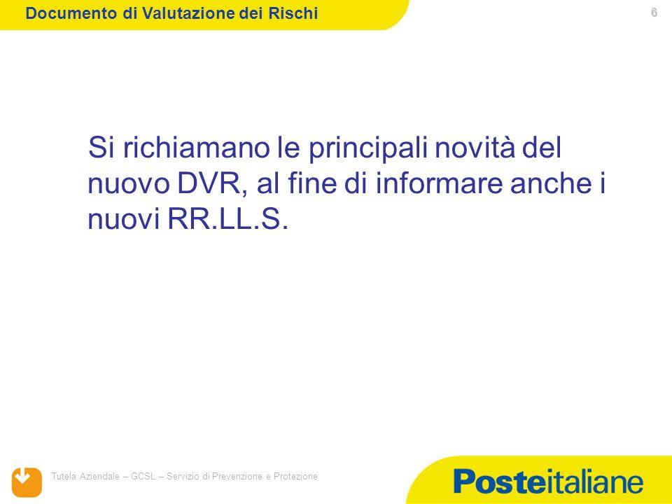 05/02/2014 Tutela Aziendale – GCSL – Servizio di Prevenzione e Protezione 6 Si richiamano le principali novità del nuovo DVR, al fine di informare anc