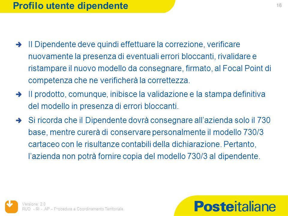 05/02/2014 Versione: 2.0 RUO - RI - AP – Procedure e Coordinamento Territoriale 16 Il Dipendente deve quindi effettuare la correzione, verificare nuov