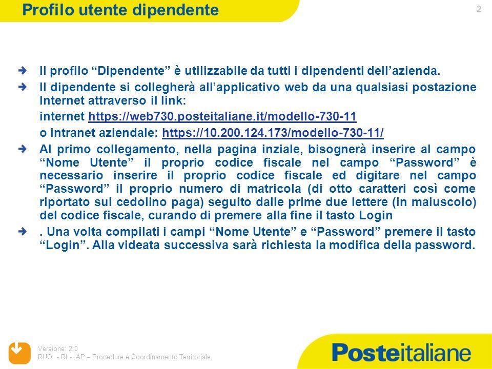05/02/2014 Versione: 2.0 RUO - RI - AP – Procedure e Coordinamento Territoriale 2 2 Profilo utente dipendente Il profilo Dipendente è utilizzabile da