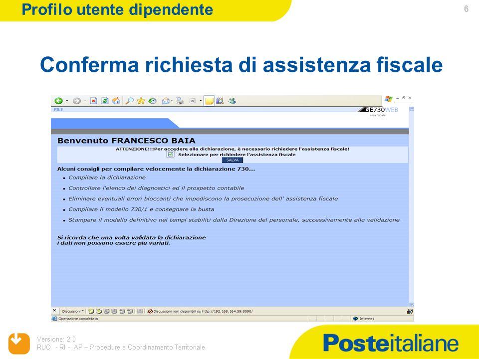 05/02/2014 Versione: 2.0 RUO - RI - AP – Procedure e Coordinamento Territoriale 6 Conferma richiesta di assistenza fiscale 6 Profilo utente dipendente