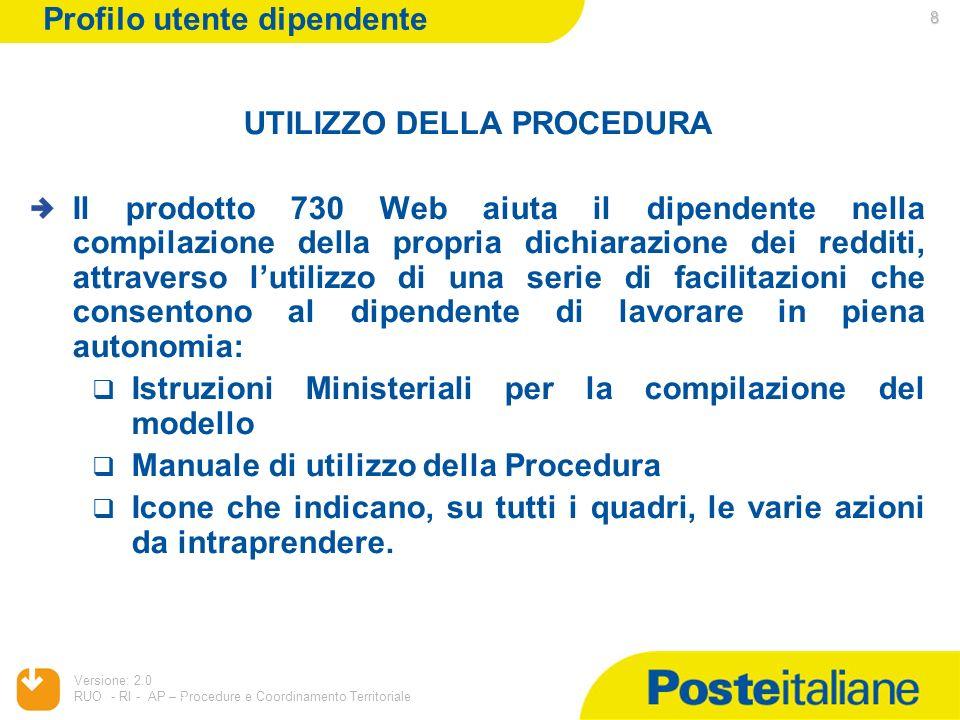 05/02/2014 Versione: 2.0 RUO - RI - AP – Procedure e Coordinamento Territoriale 8 8 UTILIZZO DELLA PROCEDURA Il prodotto 730 Web aiuta il dipendente n