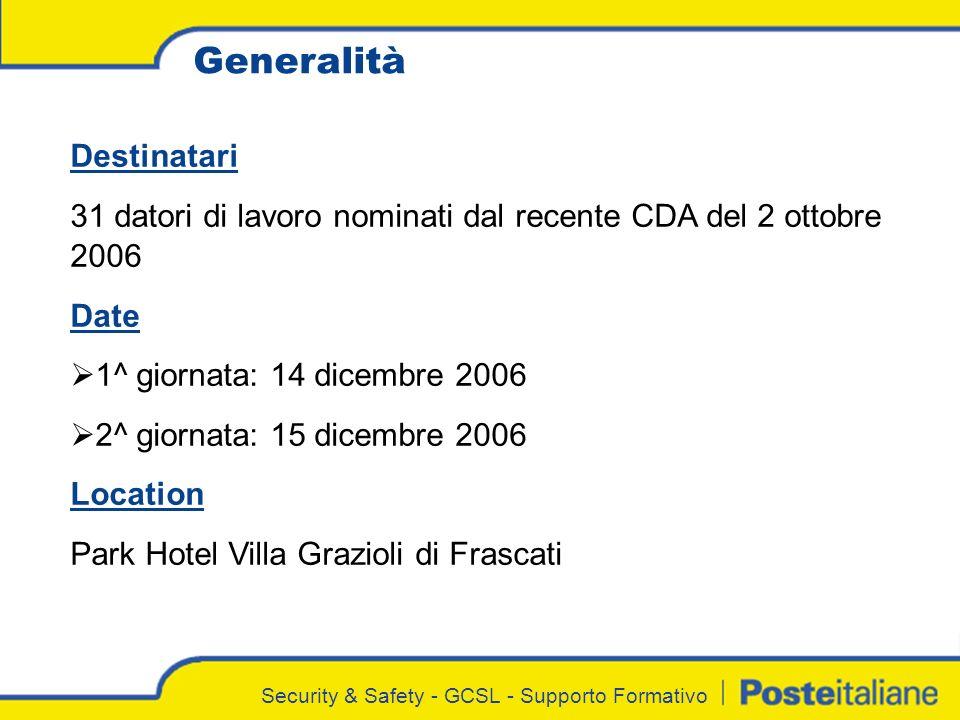 Security & Safety - GCSL - Supporto Formativo Destinatari 31 datori di lavoro nominati dal recente CDA del 2 ottobre 2006 Date 1^ giornata: 14 dicembr