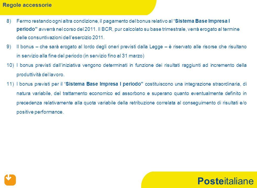 Posteitaliane Regole accessorie 8)Fermo restando ogni altra condizione, il pagamento del bonus relativo al Sistema Base Impresa I periodo avverrà nel corso del 2011.