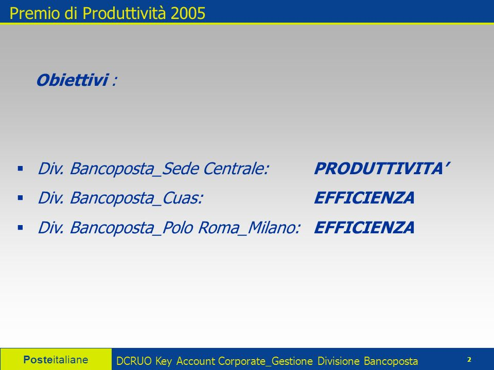 Posteitaliane 2 DCRUO Key Account Corporate_Gestione Divisione Bancoposta Premio di Produttività 2005 Obiettivi : Div.