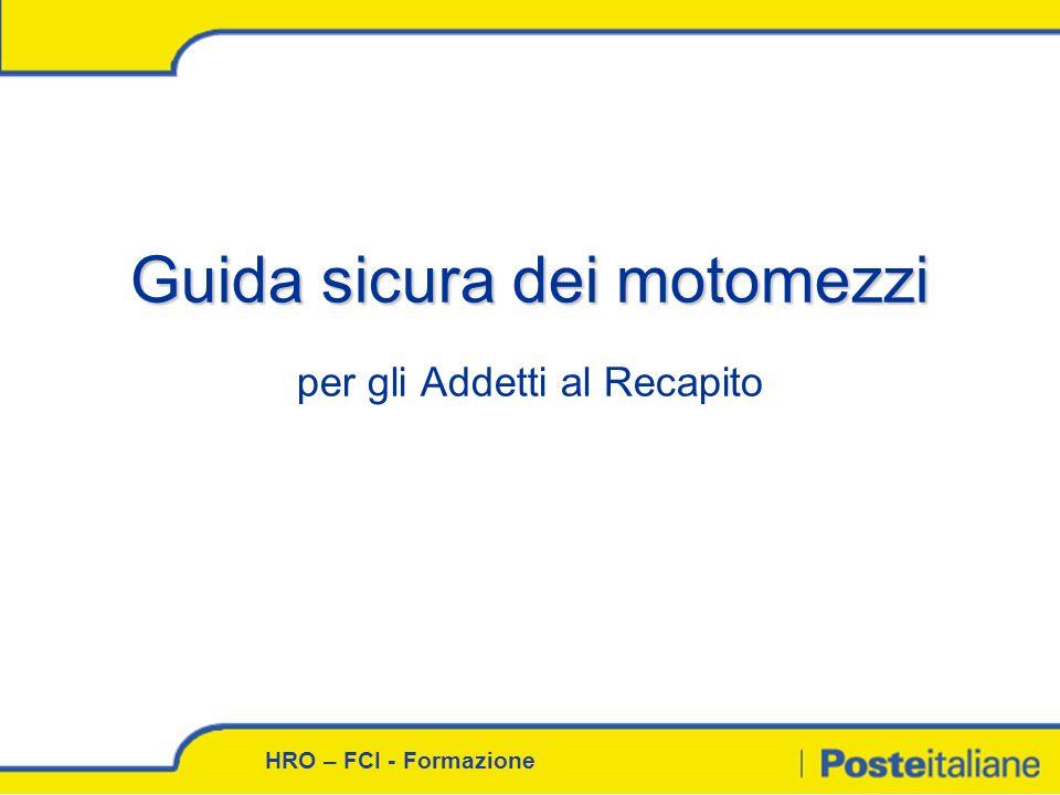 HRO – FCI - Formazione Guida sicura dei motomezzi Guida sicura dei motomezzi per gli Addetti al Recapito