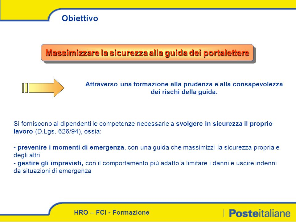 HRO – FCI - Formazione Obiettivo Massimizzare la sicurezza alla guida dei portalettere Attraverso una formazione alla prudenza e alla consapevolezza d
