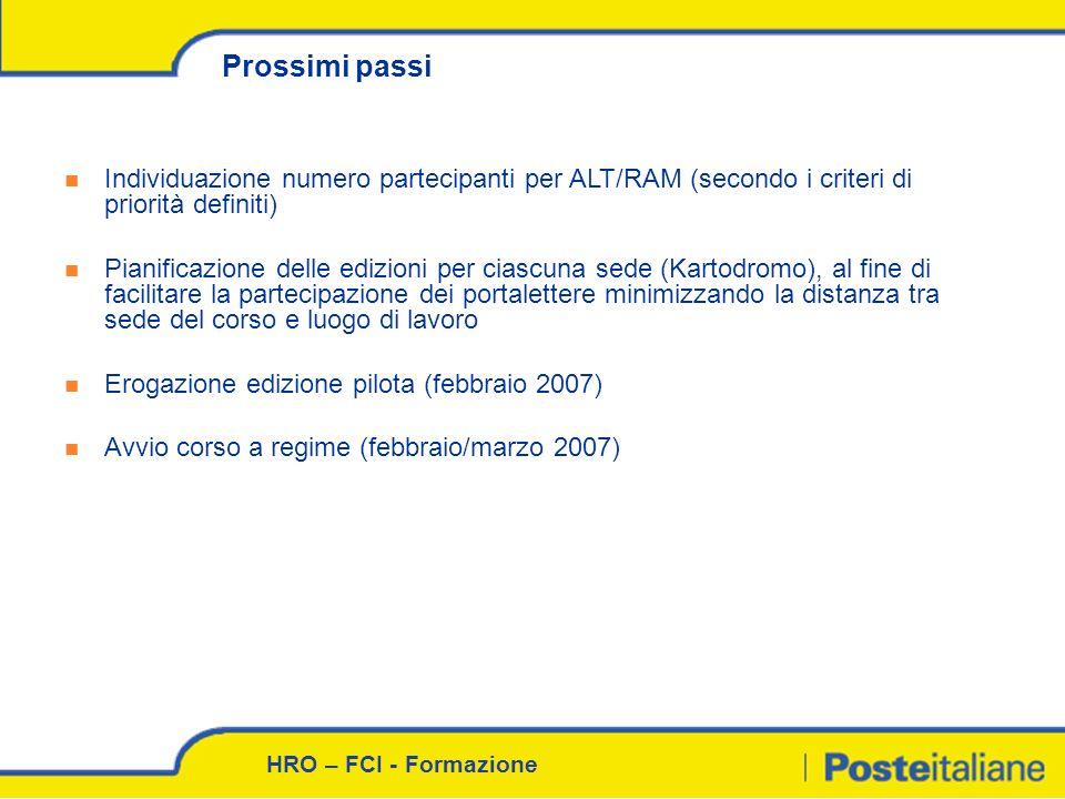 HRO – FCI - Formazione Prossimi passi Individuazione numero partecipanti per ALT/RAM (secondo i criteri di priorità definiti) Pianificazione delle edi