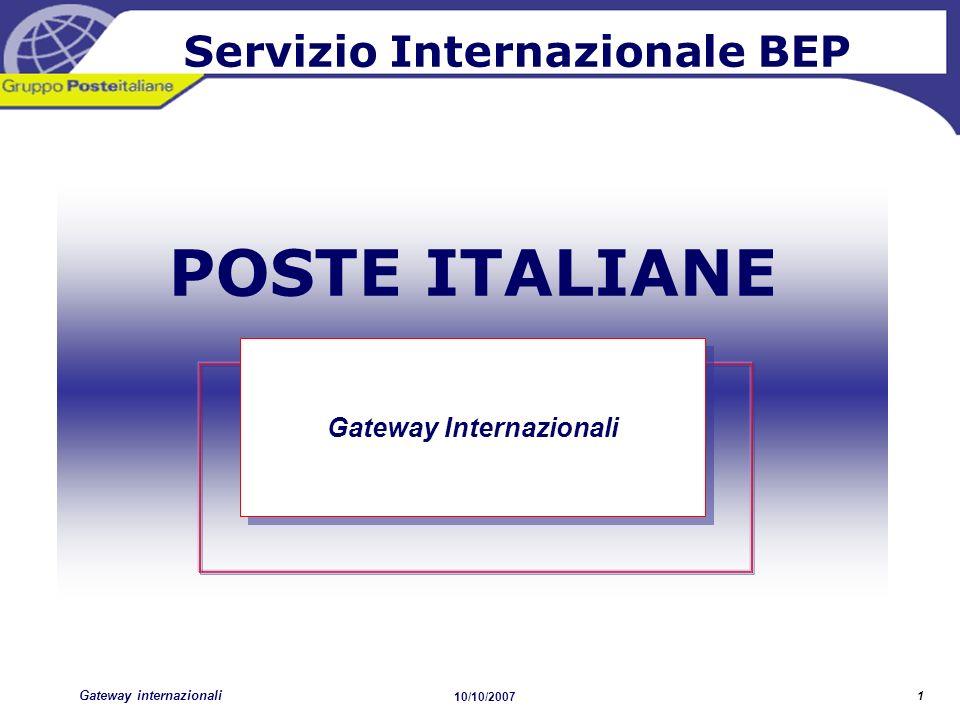 Gateway internazionali 10/10/2007 1 POSTE ITALIANE Gateway Internazionali Servizio Internazionale BEP