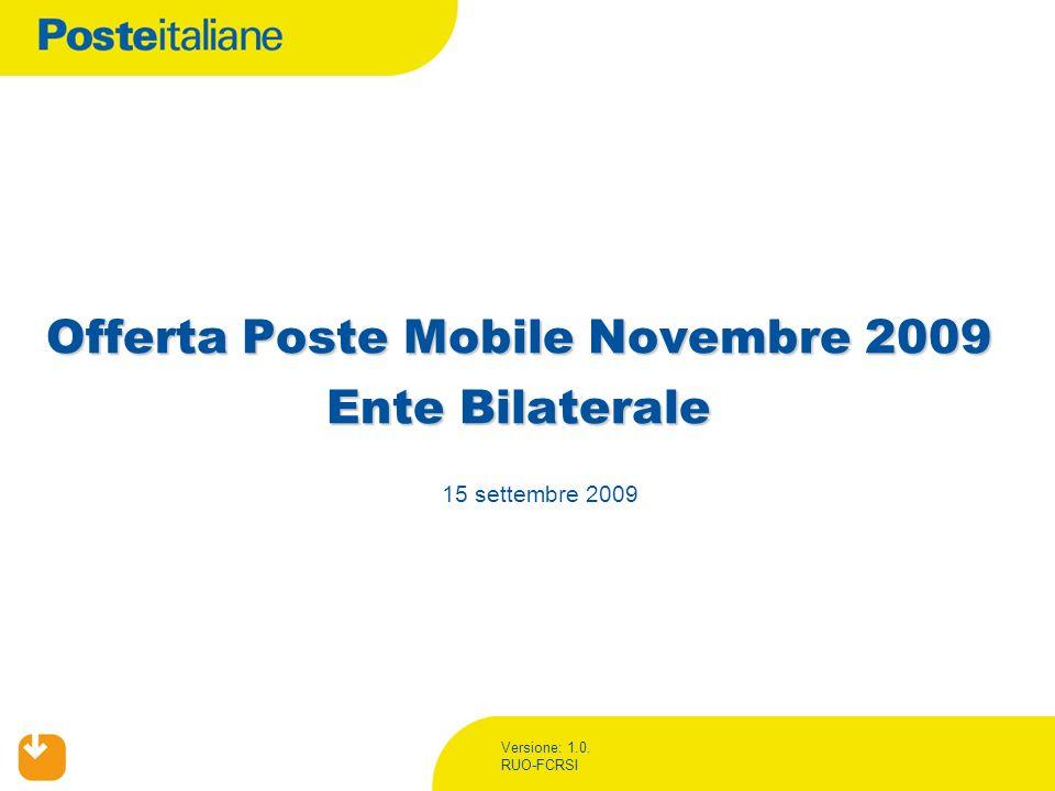 Versione: 1.0. RUO-FCRSI Offerta Poste Mobile Novembre 2009 Ente Bilaterale 15 settembre 2009