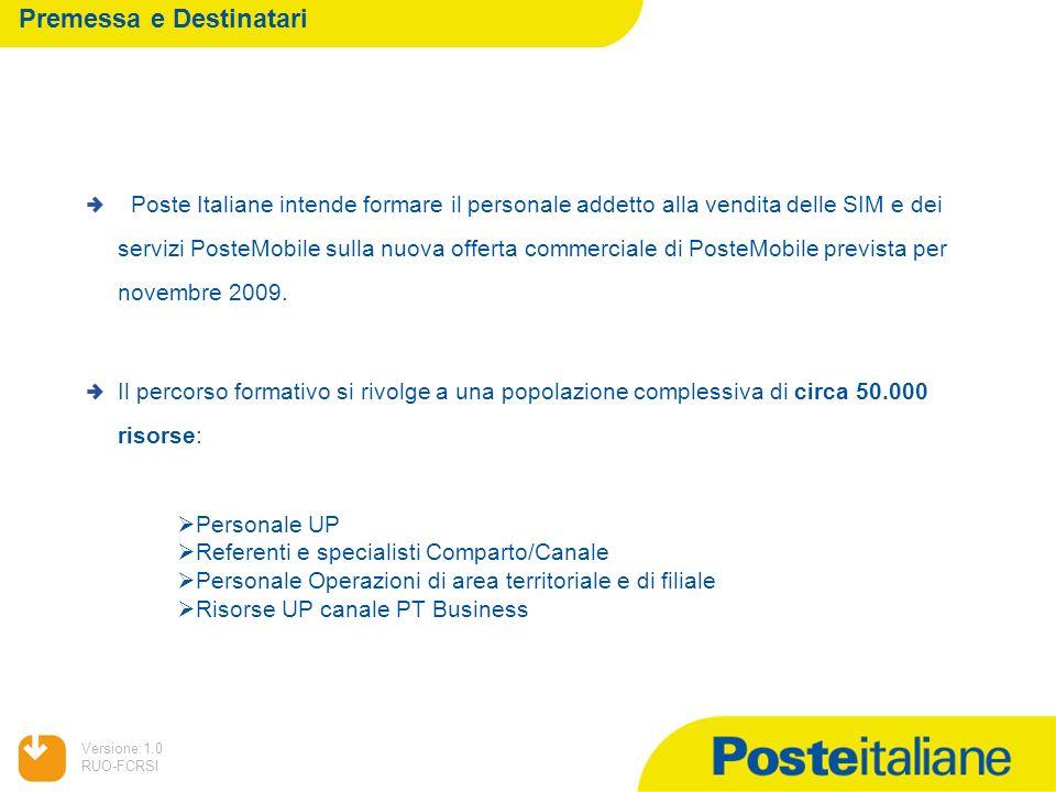 05/02/2014 Versione:1.0 RUO-FCRSI Premessa e Destinatari Poste Italiane intende formare il personale addetto alla vendita delle SIM e dei servizi PosteMobile sulla nuova offerta commerciale di PosteMobile prevista per novembre 2009.