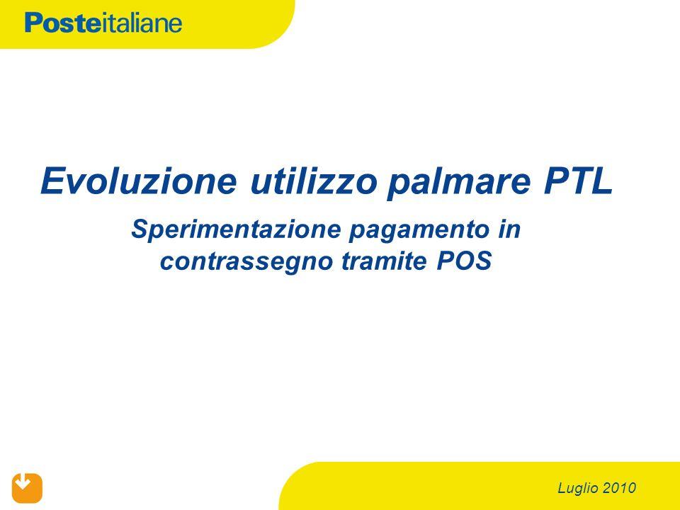 Luglio 2010 Evoluzione utilizzo palmare PTL Sperimentazione pagamento in contrassegno tramite POS