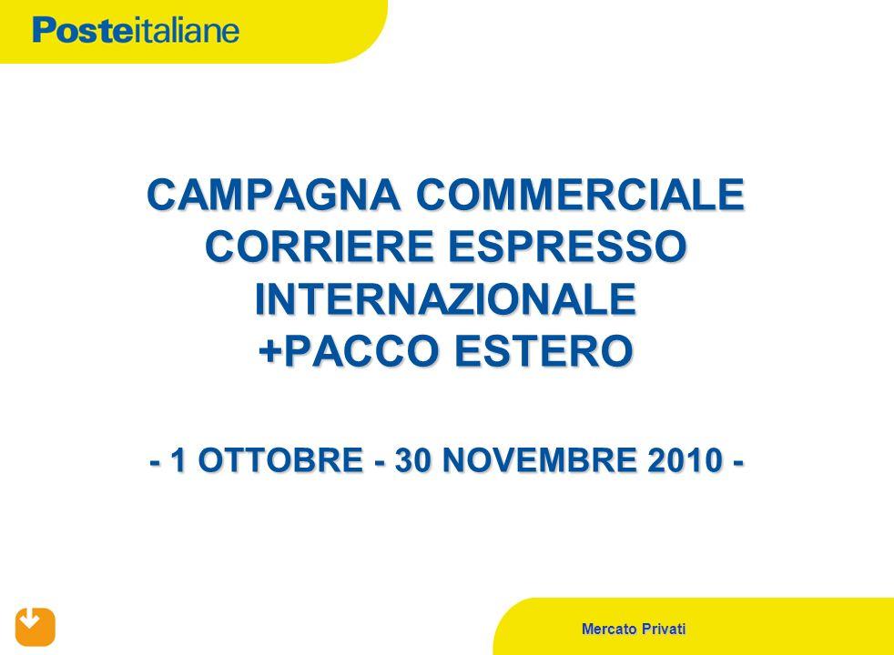 Mercato Privati CAMPAGNA COMMERCIALE CORRIERE ESPRESSO INTERNAZIONALE +PACCO ESTERO - 1 OTTOBRE - 30 NOVEMBRE 2010 -
