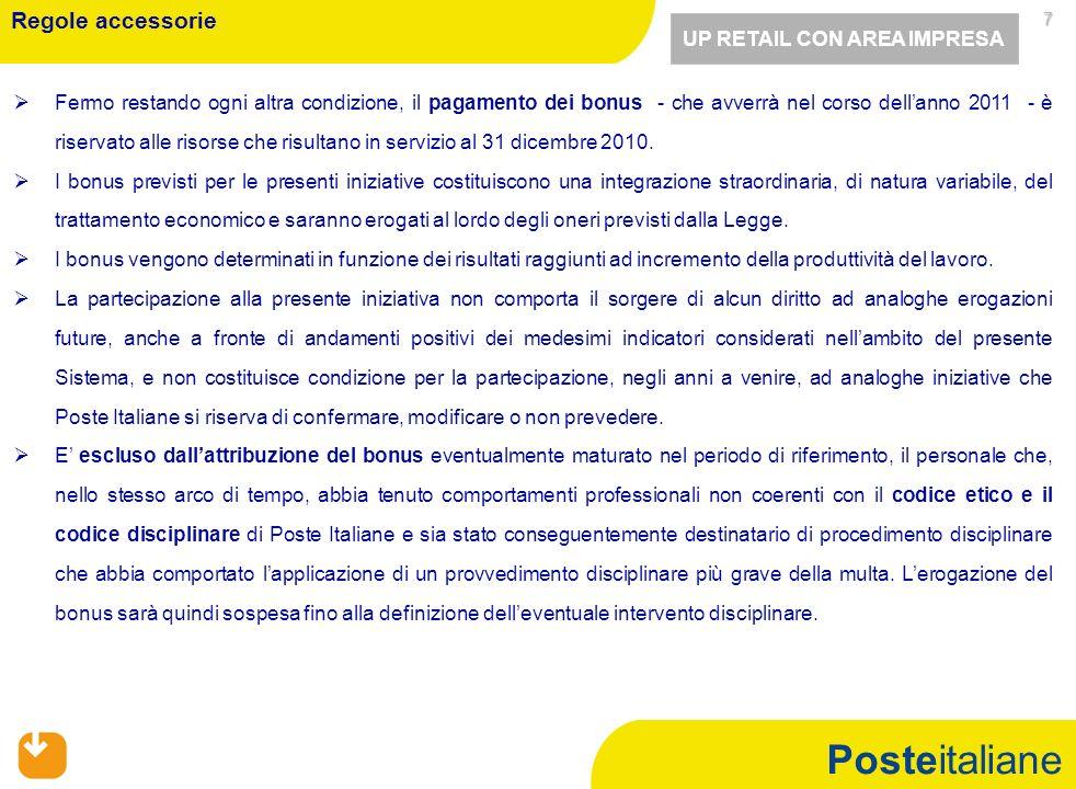 Posteitaliane 7 Fermo restando ogni altra condizione, il pagamento dei bonus - che avverrà nel corso dellanno 2011 - è riservato alle risorse che risultano in servizio al 31 dicembre 2010.