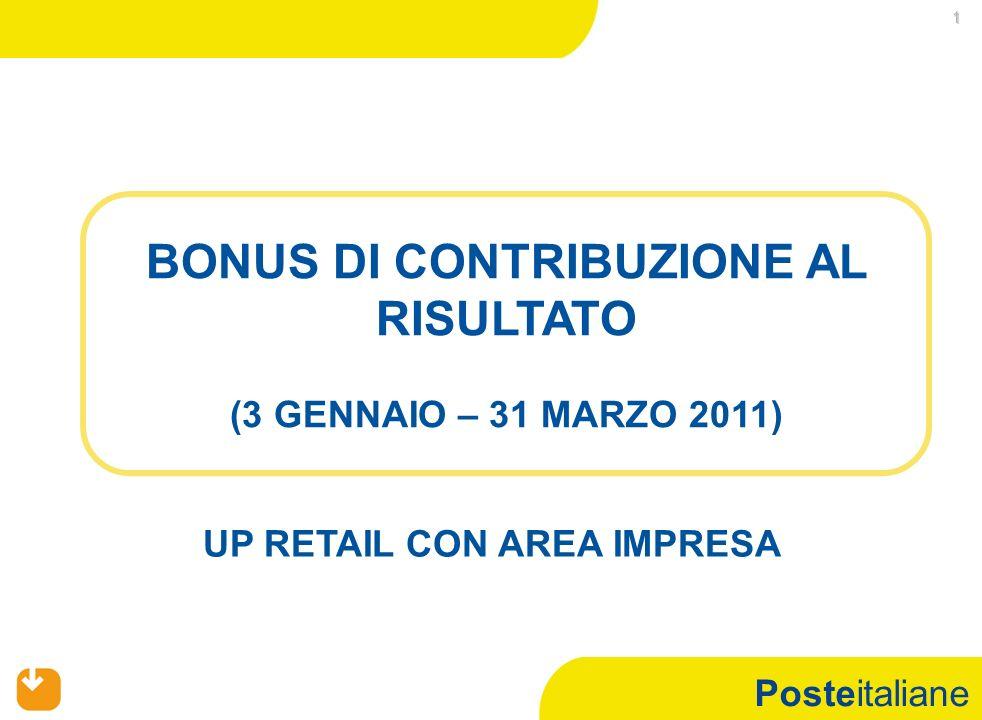 Posteitaliane 1 BONUS DI CONTRIBUZIONE AL RISULTATO (3 GENNAIO – 31 MARZO 2011) UP RETAIL CON AREA IMPRESA