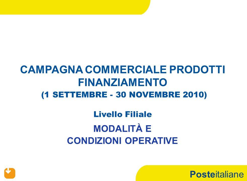 Posteitaliane CAMPAGNA COMMERCIALE PRODOTTI FINANZIAMENTO (1 SETTEMBRE - 30 NOVEMBRE 2010) Livello Filiale MODALITÀ E CONDIZIONI OPERATIVE