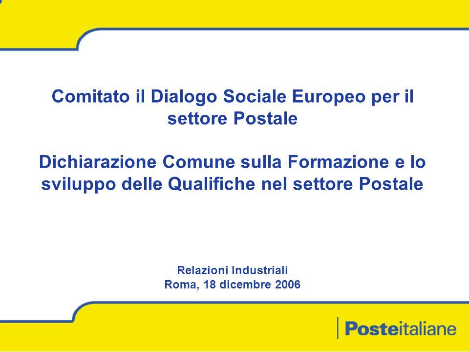 DCRUO – Relazioni Industriali 1 Comitato il Dialogo Sociale Europeo per il settore Postale Dichiarazione Comune sulla Formazione e lo sviluppo delle Qualifiche nel settore Postale Relazioni Industriali Roma, 18 dicembre 2006