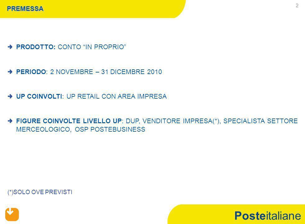 Posteitaliane 2 PREMESSA PRODOTTO: CONTO IN PROPRIO PERIODO: 2 NOVEMBRE – 31 DICEMBRE 2010 UP COINVOLTI: UP RETAIL CON AREA IMPRESA FIGURE COINVOLTE LIVELLO UP: DUP, VENDITORE IMPRESA(*), SPECIALISTA SETTORE MERCEOLOGICO, OSP POSTEBUSINESS (*)SOLO OVE PREVISTI
