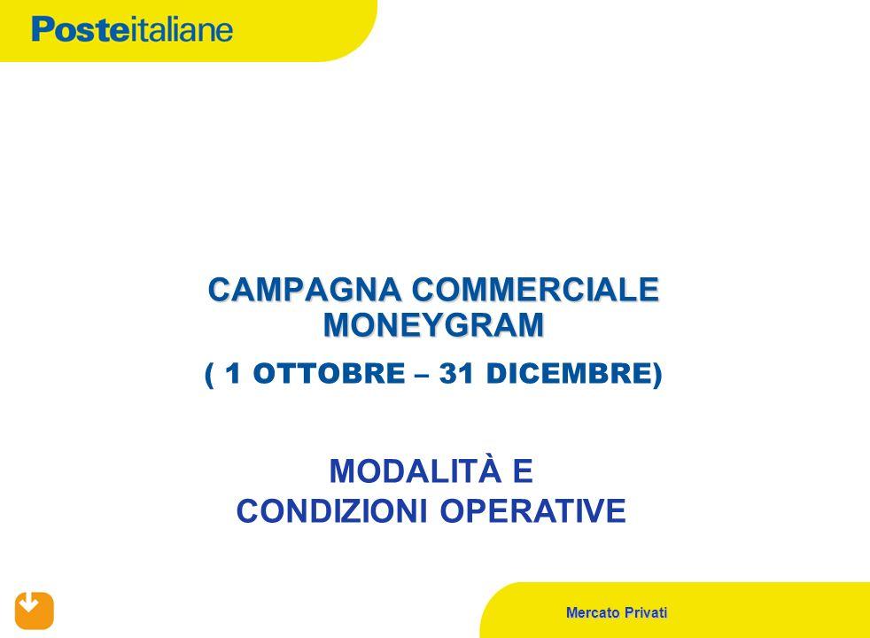 Mercato Privati CAMPAGNA COMMERCIALE MONEYGRAM CAMPAGNA COMMERCIALE MONEYGRAM ( 1 OTTOBRE – 31 DICEMBRE) MODALITÀ E CONDIZIONI OPERATIVE