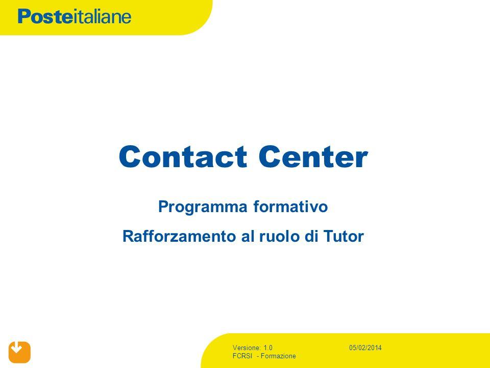 Versione: 1.0 FCRSI - Formazione 05/02/2014 Contact Center Programma formativo Rafforzamento al ruolo di Tutor
