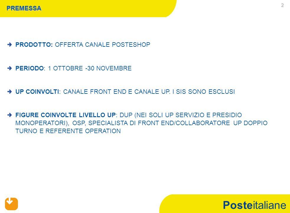 Posteitaliane 2 PREMESSA PRODOTTO: OFFERTA CANALE POSTESHOP PERIODO: 1 OTTOBRE -30 NOVEMBRE UP COINVOLTI: CANALE FRONT END E CANALE UP.