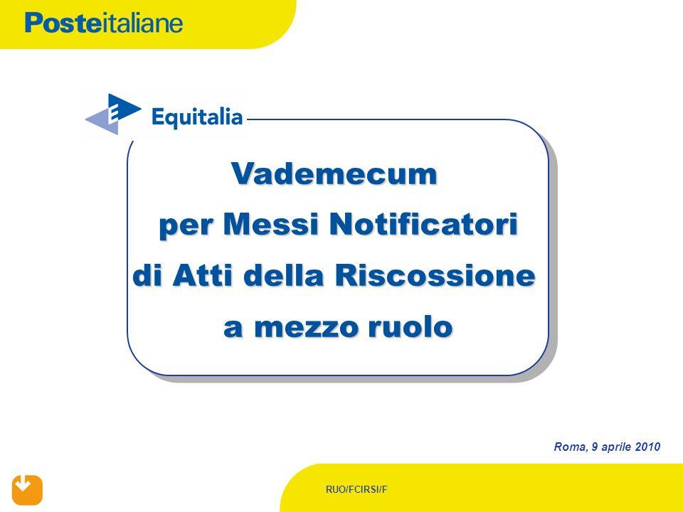 RUO/FCIRSI/F Vademecum per Messi Notificatori di Atti della Riscossione a mezzo ruolo Roma, 9 aprile 2010