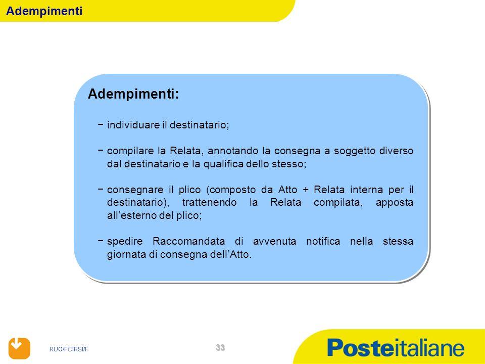 RUO/FCIRSI/F 33 Adempimenti Adempimenti: individuare il destinatario; compilare la Relata, annotando la consegna a soggetto diverso dal destinatario e