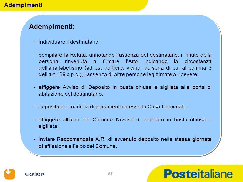 RUO/FCIRSI/F 57 Adempimenti: -individuare il destinatario; -compilare la Relata, annotando lassenza del destinatario, il rifiuto della persona rinvenu