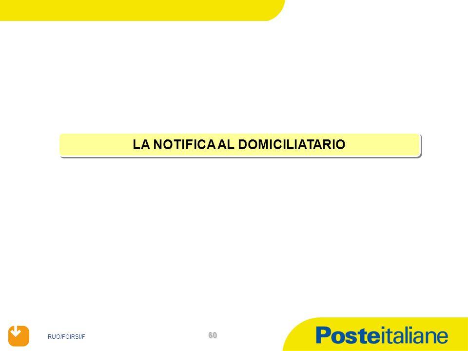 RUO/FCIRSI/F 60 LA NOTIFICA AL DOMICILIATARIO