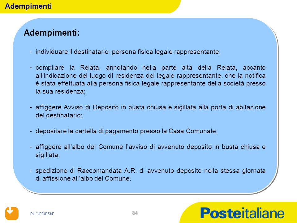RUO/FCIRSI/F 84 Adempimenti: -individuare il destinatario- persona fisica legale rappresentante; -compilare la Relata, annotando nella parte alta dell