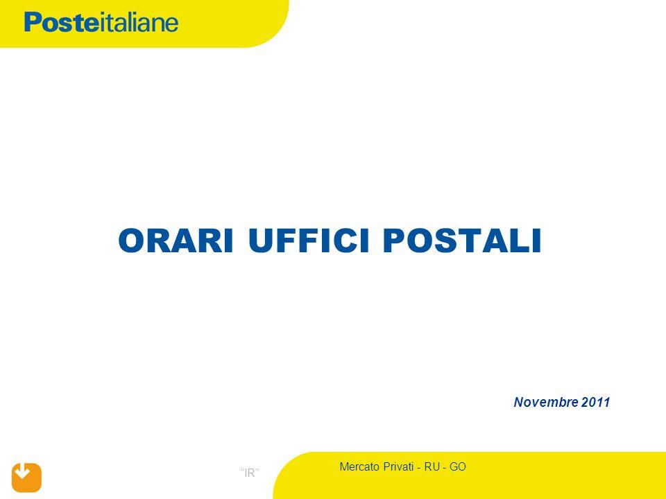 Mercato Privati - RU - GO IR ORARI UFFICI POSTALI Novembre 2011