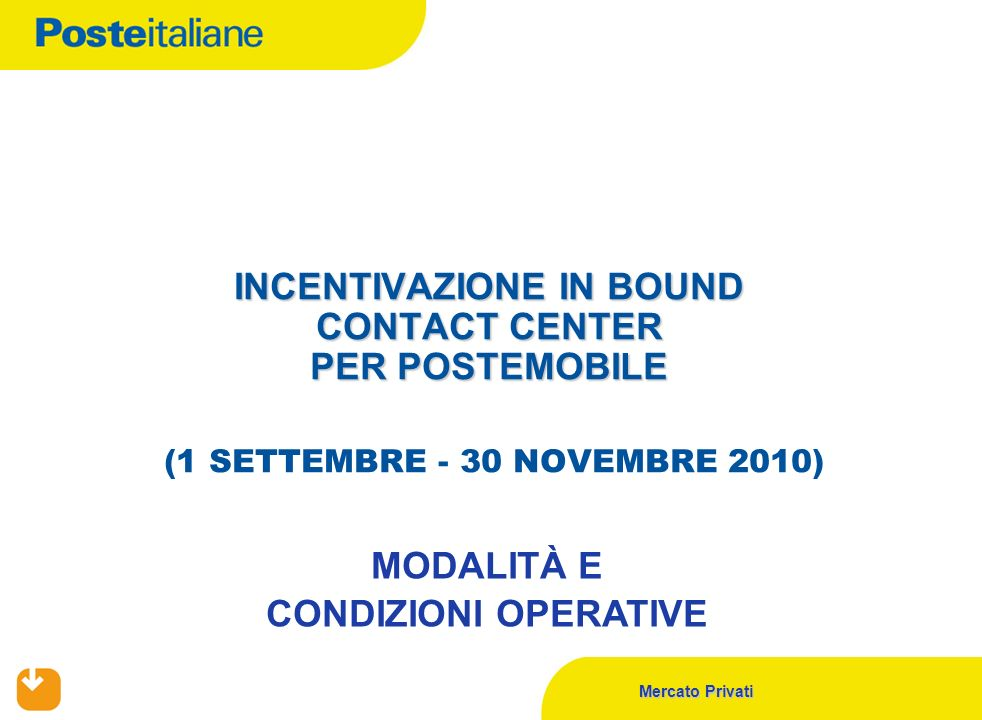 Mercato Privati INCENTIVAZIONE IN BOUND CONTACT CENTER PER POSTEMOBILE INCENTIVAZIONE IN BOUND CONTACT CENTER PER POSTEMOBILE (1 SETTEMBRE - 30 NOVEMB