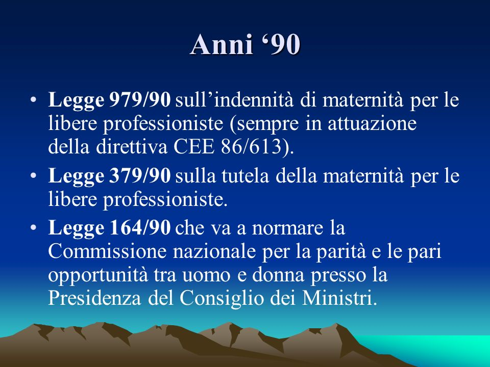 Anni 90 Legge 979/90 sullindennità di maternità per le libere professioniste (sempre in attuazione della direttiva CEE 86/613). Legge 379/90 sulla tut