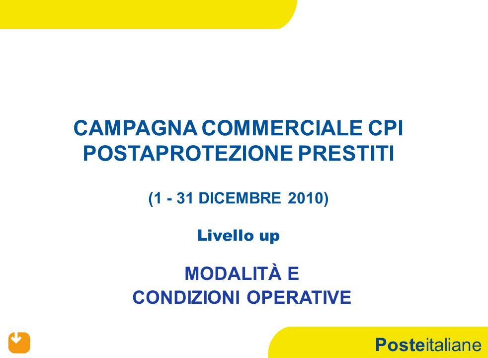 Posteitaliane CAMPAGNA COMMERCIALE CPI POSTAPROTEZIONE PRESTITI (1 - 31 DICEMBRE 2010) Livello up MODALITÀ E CONDIZIONI OPERATIVE
