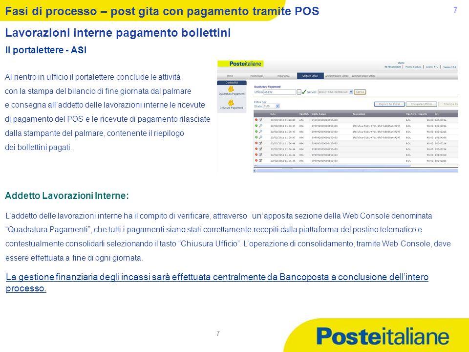 05/02/2014 7 7 Fasi di processo – post gita con pagamento tramite POS Lavorazioni interne pagamento bollettini Al rientro in ufficio il portalettere c