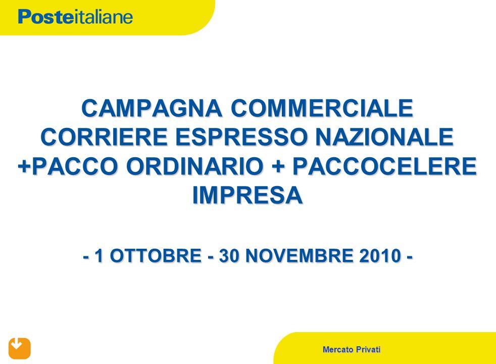 Mercato Privati CAMPAGNA COMMERCIALE CORRIERE ESPRESSO NAZIONALE +PACCO ORDINARIO + PACCOCELERE IMPRESA - 1 OTTOBRE - 30 NOVEMBRE 2010 -