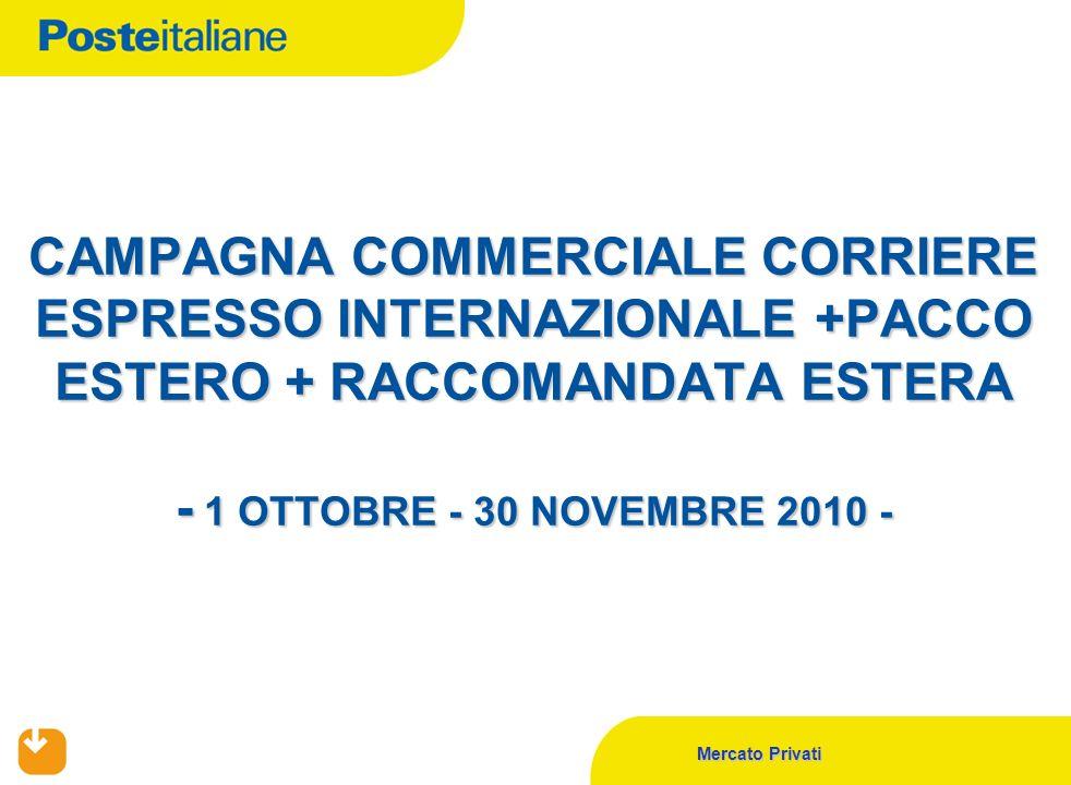 Mercato Privati CAMPAGNA COMMERCIALE CORRIERE ESPRESSO INTERNAZIONALE +PACCO ESTERO + RACCOMANDATA ESTERA - 1 OTTOBRE - 30 NOVEMBRE 2010 -