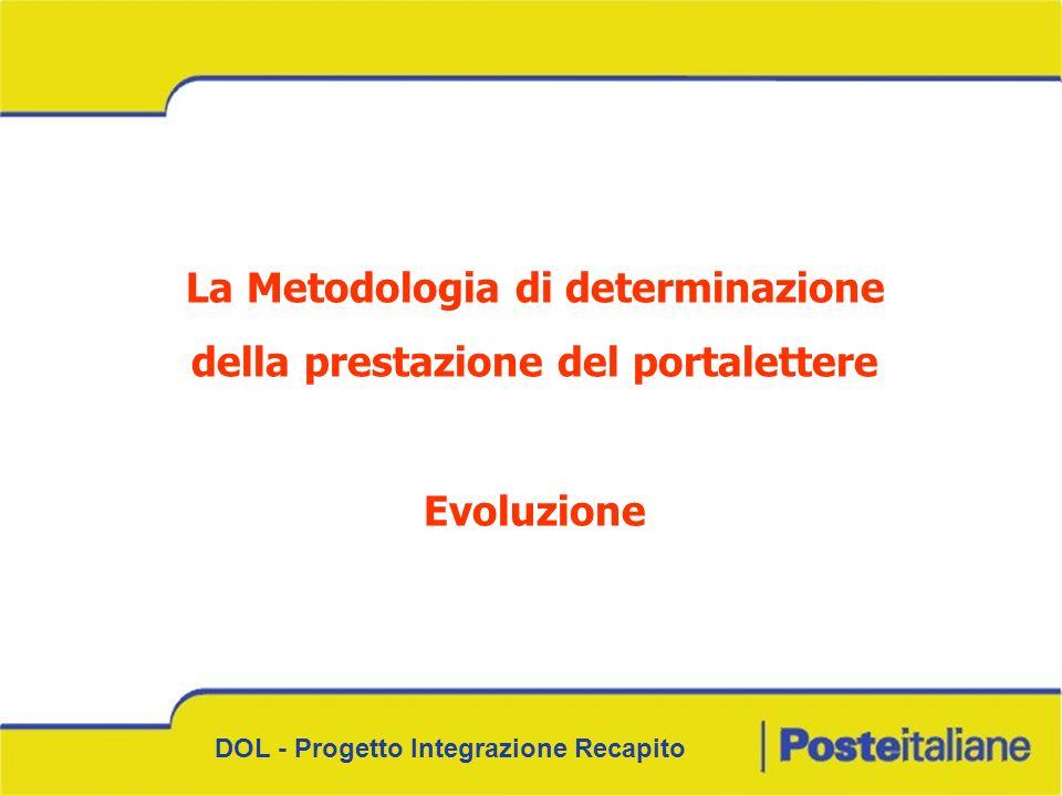 DOL - Progetto Integrazione Recapito La Metodologia di determinazione della prestazione del portalettere Evoluzione
