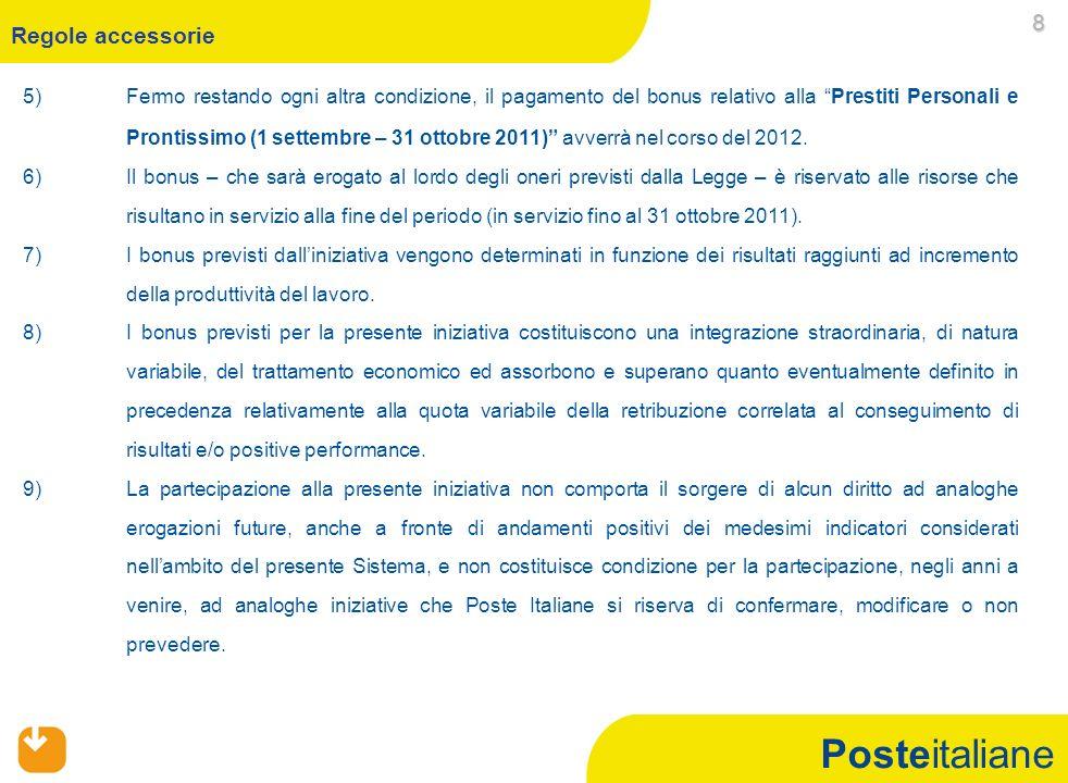 Posteitaliane 5)Fermo restando ogni altra condizione, il pagamento del bonus relativo alla Prestiti Personali e Prontissimo (1 settembre – 31 ottobre 2011) avverrà nel corso del 2012.